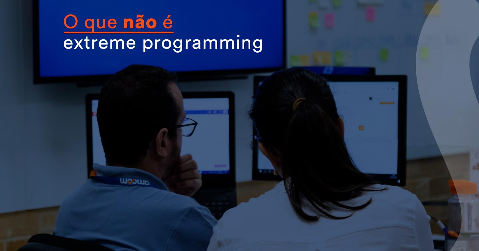 O que não é Extreme Programming